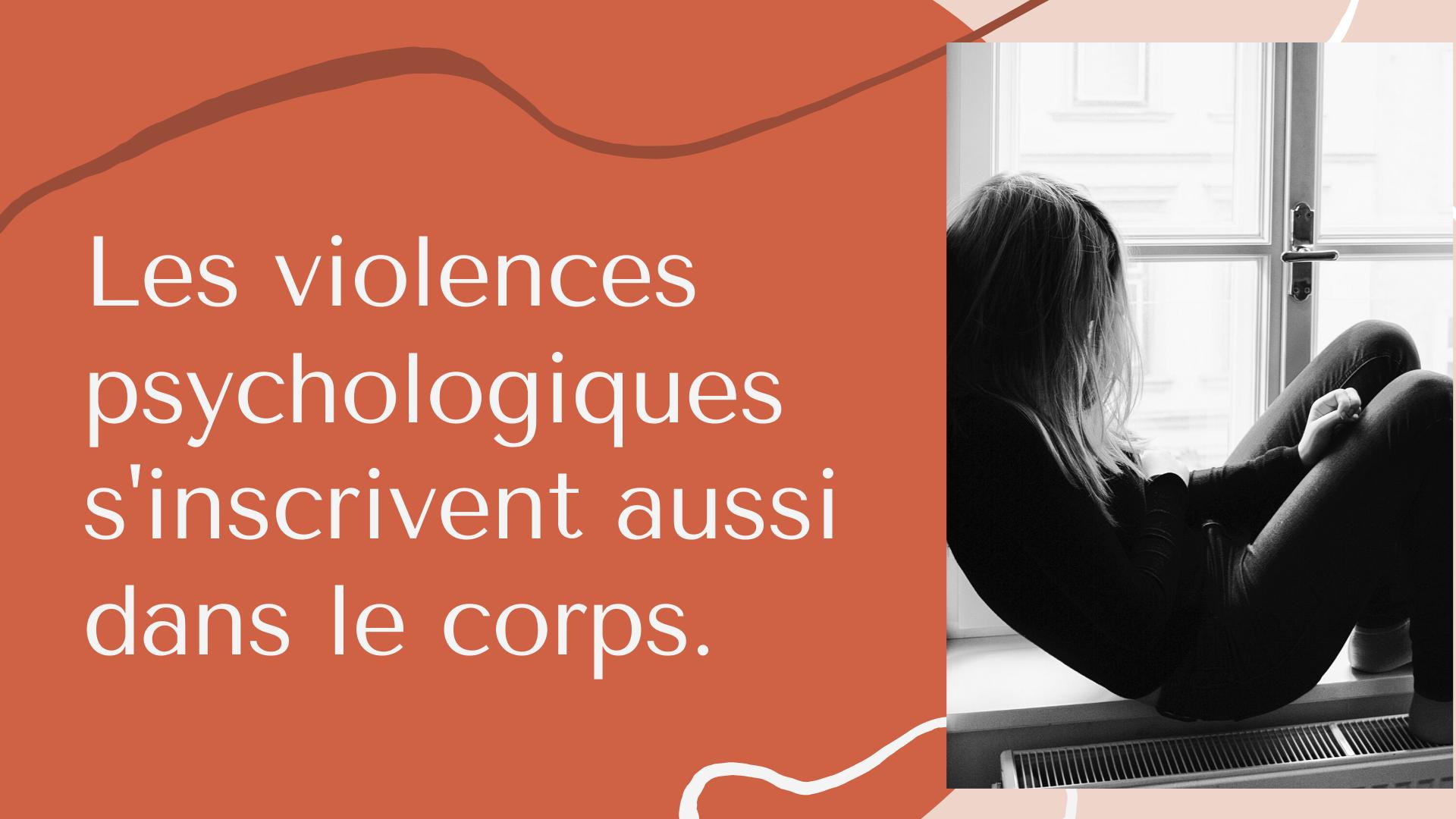 Les violences psychologiques s'inscrivent aussi dans le corps.