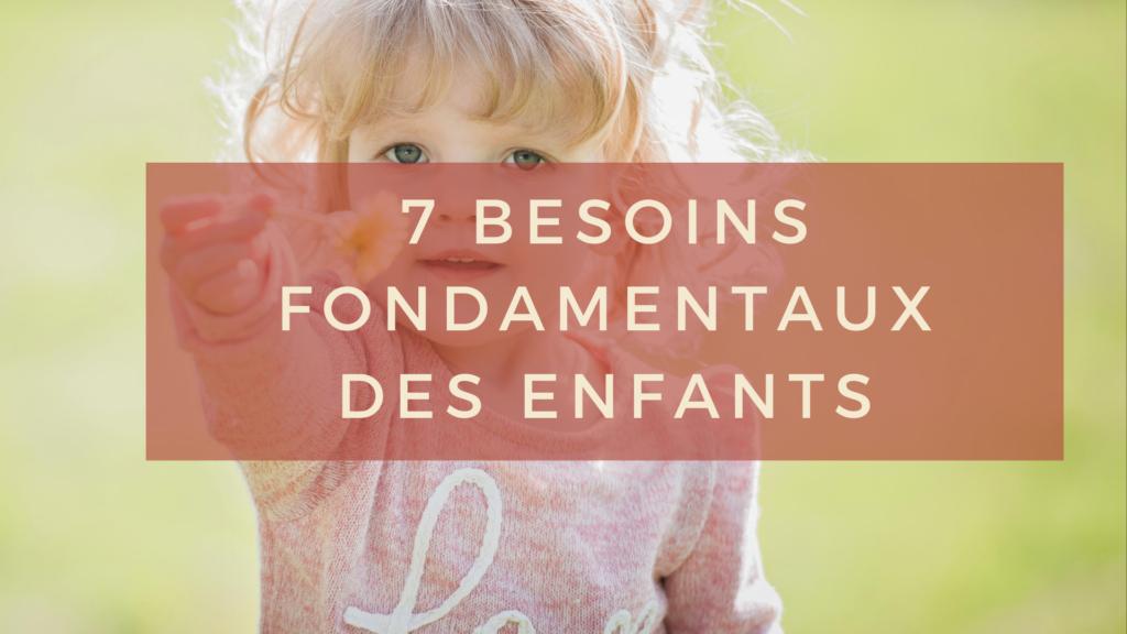7 besoins fondamentaux des enfants