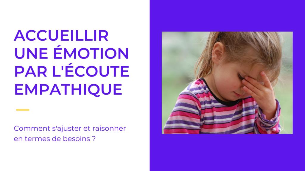 Accueillir une émotion par l'écoute empathique (s'ajuster et raisonner en termes de besoins)