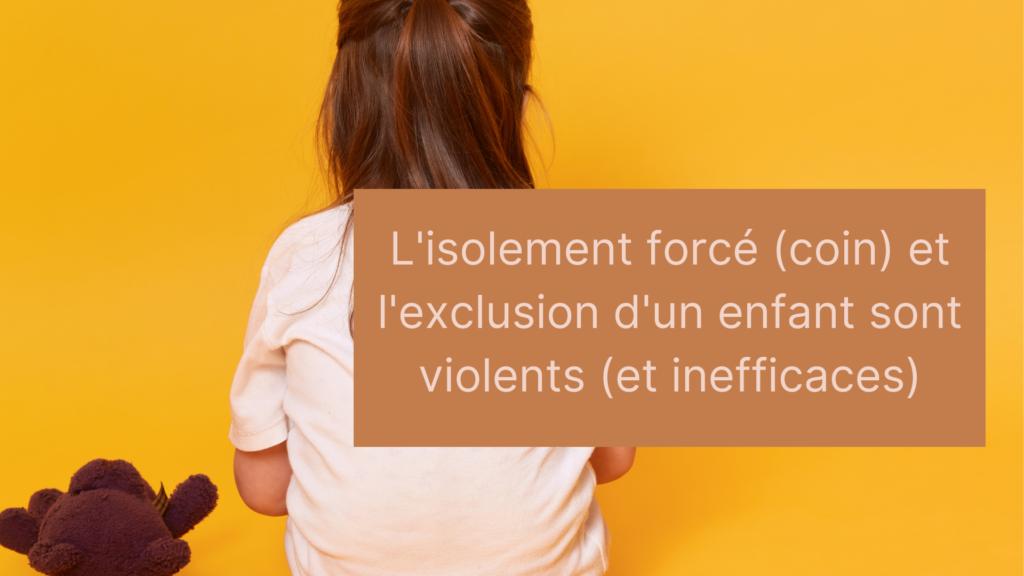 L'isolement forcé (coin) et l'exclusion d'un enfant sont violents (et inefficaces)