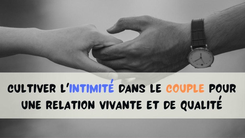 Cultiver l'intimité dans le couple pour une relation vivante et de qualité