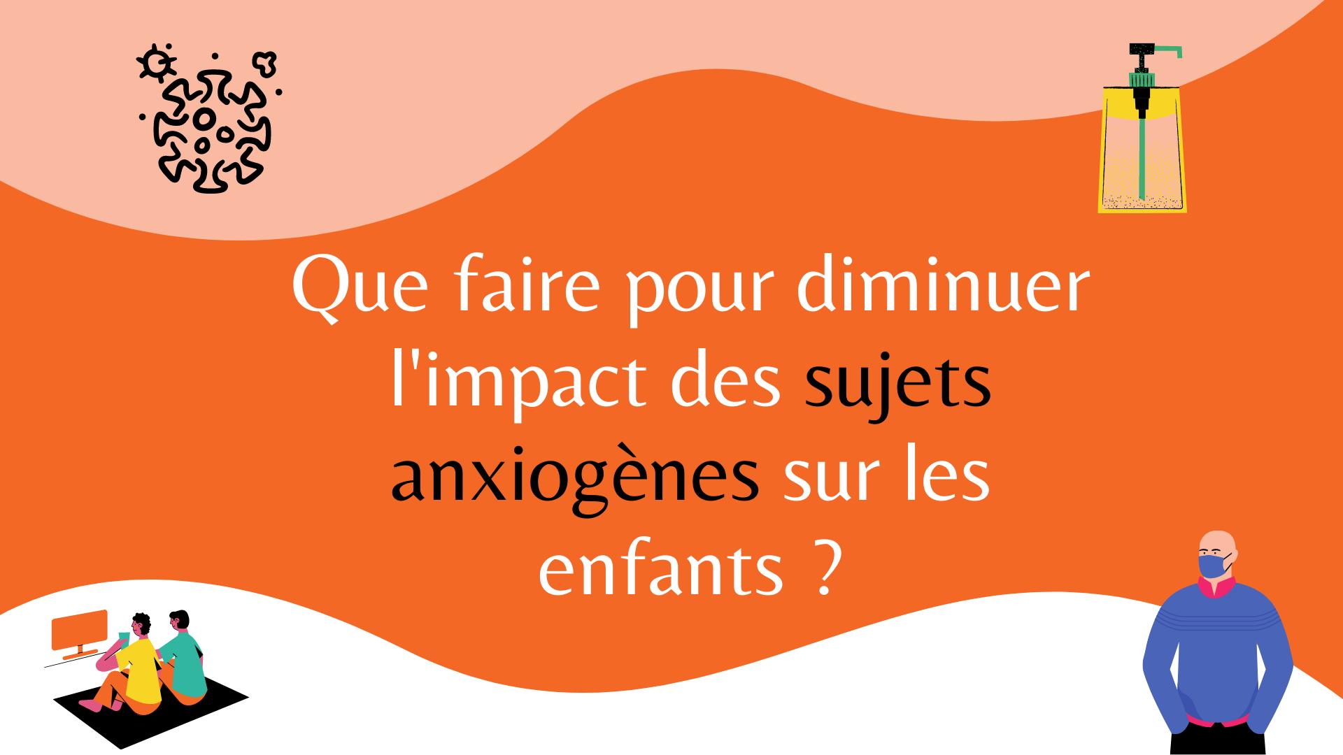 Que faire pour diminuer l'impact des sujets anxiogènes sur les enfants ?