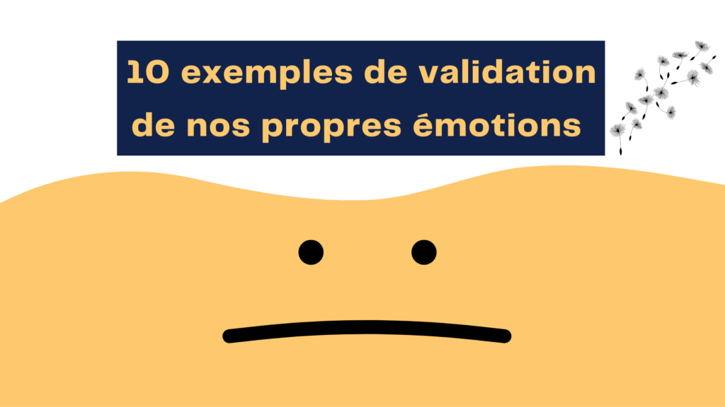 10 exemples de validation de nos propres émotions