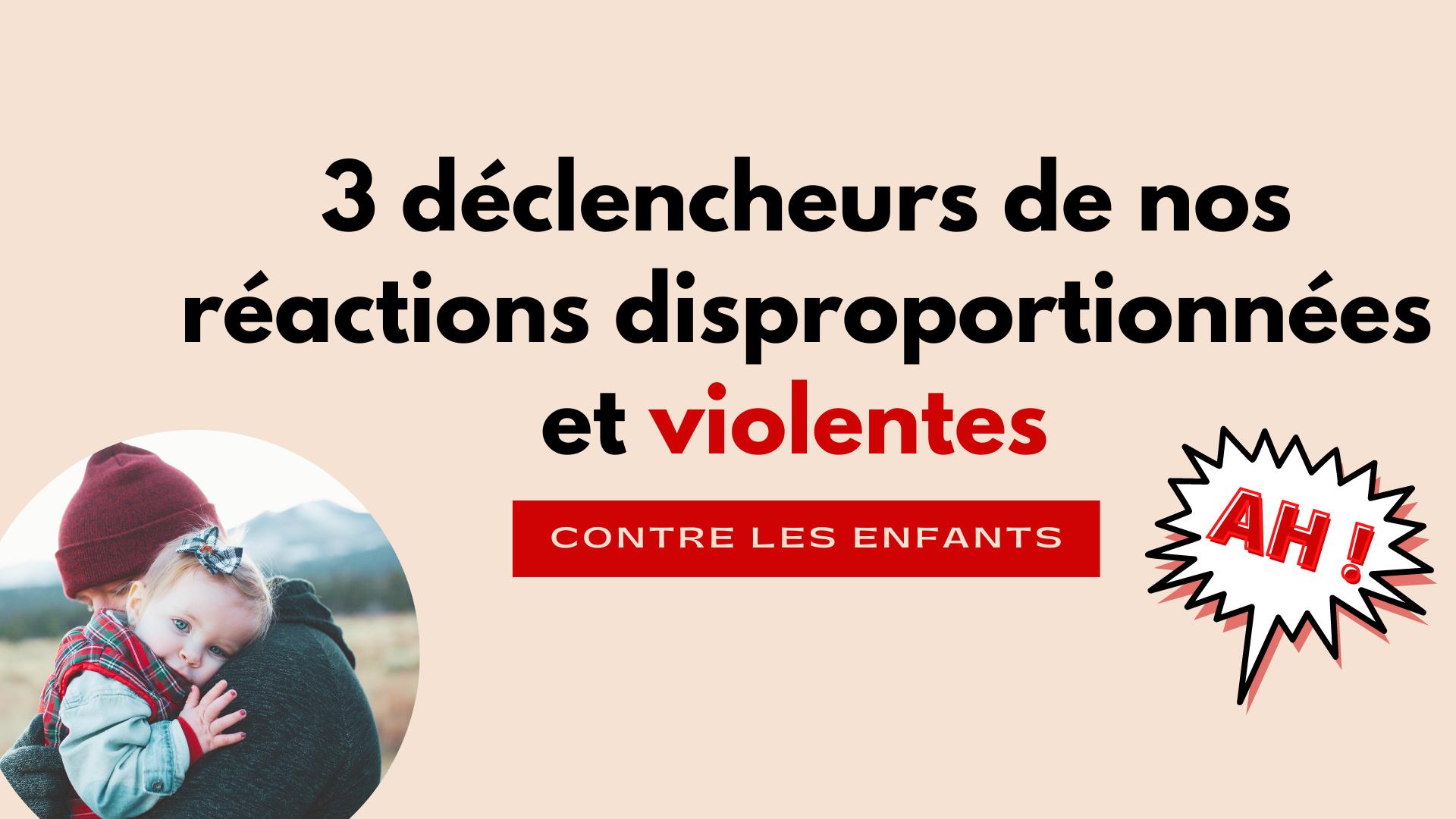 3 déclencheurs de nos réactions disproportionnées et violentes contre les enfants